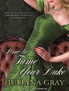 How to Tame Your Duke - Juliana Gray, Veida Dehmlow