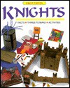 Knights: Facts, Things to Make, Activities - Rachel Wright, Hazel Poole, Ed Dovey