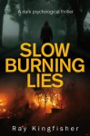 Slow Burning Lies - A Dark Psychological Thriller - Ray Kingfisher