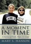 A Moment In Time: A Journey of Faith, Hope, and Love - Mary S. Hanson