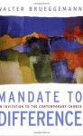 Mandate to Difference: An Invitation to the Contemporary Church - Walter Brueggemann