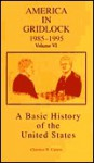 A Basic History of the United States, Vol. 6: America in Gridlock, 1985-1995 (Basic History of the United States) - Clarence B. Carson