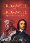 Cromwell to Cromwell: Reformation to Civil War - John Schofield