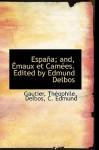 Espana; And, Émaux et Camées. Edited by Edmund Delbos - Théophile Gautier