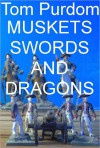 Muskets, Swords, and Dragons: Three 18th Century Historical Fantasies - Thomas Edward Purdom