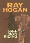 Tall Man Riding - Ray Hogan