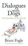 Dialogues with Dogs: Why Dogs Behave the Way They Do - Bruce Fogle, Gray Jolliffe