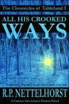 All His Crooked Ways (The Chronicles of Tableland, #1) - R.P. Nettelhorst