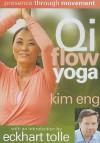 Qi Flow Yoga: Presence Through Movement; Spiritual Awakening Through the Body - Kim Eng, Eckhart Tolle