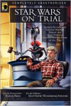 Star Wars on Trial: Science Fiction And Fantasy Writers Debate the Most Popular Science Fiction Films of All Time - David Brin, David Brin, Richard Garfinkle, Kristine Kathryn Rusch, Tanya Huff