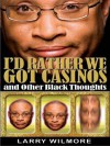 I'd Rather We Got Casinos: And Other Black Thoughts - Larry Wilmore