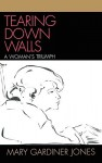 Tearing Down Walls: A Woman's Triumph - Mary Jones