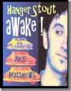Hanger Stout, Awake! - Jack Matthews