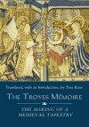 The Troyes Memoire: The Making of a Medieval Tapestry (Medieval and Renaissance Clothing and Textiles) - Tina Kane, Robert D. Brown
