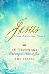Jesus, Name Above All Names - Roy Lessin
