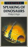 Speaking of Dinosaurs (Venture Science Fiction, #13) - Philip E. High