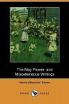 The May Flower, and Miscellaneous Writings (Dodo Press) - Harriet Beecher Stowe