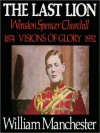 The Last Lion, Vol 1: Winston Spencer Churchill, Volume I: Visions of Glory 1874-1932 (Audio) - William Raymond Manchester, Frederick Davidson