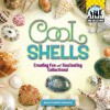 Cool Shells: Creating Fun and Fascinating Collections! - Mary Elizabeth Salzmann