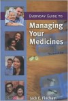 Everyday Guide to Managing Your Medicines - Jack E. Fincham