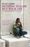Nothing to Lose But Your Life: An 18-Hour Journey With Murad - Suad Amiry