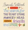Pparcel's Notebook Presents: The Search for the Giant Stone Monkey Head, Truth, Friends and Strange Food - Dan Graves