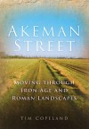 Akeman Street: Moving through Iron Age and Roman Landscapes - Tim Copeland