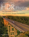 Creating HDR Photos: The Complete Guide to High Dynamic Range Photography - Harold Davis
