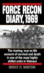 Force Recon Diary, 1969: The Riveting, True-to-Life Account of Survival and Death in One of the Most Highly Skilled Units in Vietnam - Bruce H. Norton