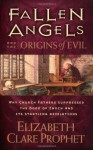 Fallen Angels and the Origins of Evil: Why Church Fathers Suppressed The Book Of Enoch And Its Startling Revelations - Elizabeth Clare Prophet