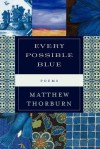 Every Possible Blue - Matthew Thorburn