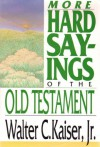More Hard Sayings of the Old Testament - Walter C. Kaiser Jr.