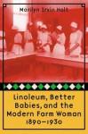 Linoleum, Better Babies, and the Modern Farm Woman, 1890-1930 - Marilyn Irvin Holt