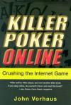 Killer Poker Online: Crushing the Internet Game: Crushing the Internet Game - John Vorhaus