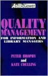 Quality Management for Information and Library Managers - Peter Brophy