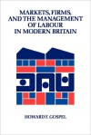 Markets, Firms and the Management of Labour in Modern Britain - Howard Gospel