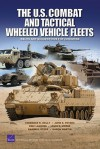 The U.S. Combat and Tactical Wheeled Vehicle Fleets: Issues and Suggestions for Congress - Terrence K. Kelly, John E. Peters, Eric Landree, Louis R. Moore, Randall Steeb