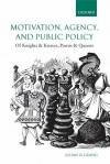 Motivation, Agency, and Public Policy: Of Knights and Knaves, Pawns and Queens - Julian Le Grand