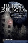 Haunted Burlington: Spirits of Vermont's Queen City (Haunted America) - Thea Lewis