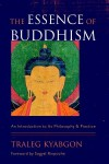 The Essence of Buddhism: An Introduction to Its Philosophy and Practice - Traleg Kyabgon, Sogyal Rinpoche