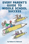 Every Parent's Guide to Middle School Success - Robert N. Walrond, Mark Armstrong