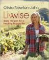 Livwise: Easy Recipes for a Healthy, Happy Life - Olivia Newton-John