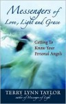 Messengers of Love, Light, and Grace: Getting to Know Your Personal Angels - Terry Lynn Taylor