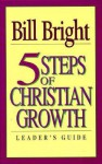 5 Steps Of Christian Growth (Leader's Guide) - Bill Bright