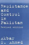 Resistance and Control in Pakistan - Akbar Ahmed
