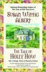 The Tale of Holly How (Cottage Tales of Beatrix Potter Series #2) - Susan Wittig Albert