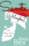Santa (Maybe): A Rom Com Novella - Alice Bex