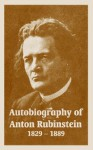 Autobiography of Anton Rubinstein, 1829-1889 - Anton Rubinstein, Aline Delano