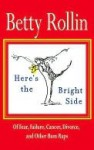 Here's the Bright Side: Of Failure, Fear, Cancer, Divorce, and Other Bum Raps - Betty Rollin, Jules Feiffer