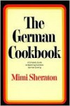 The German Cookbook: A Complete Guide to Mastering Authentic German Cooking - Mimi Sheraton